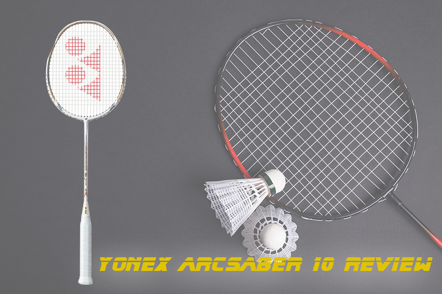 A Comprehensive Yonex Arcsaber 10 Review