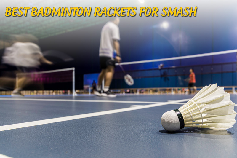 best badminton rackets for smash