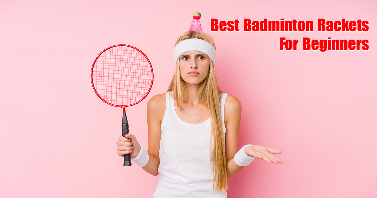 the best badminton rackets for beginners