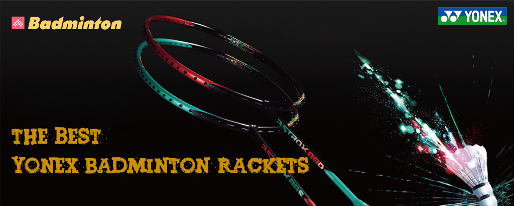 the best yonex badminton rackets